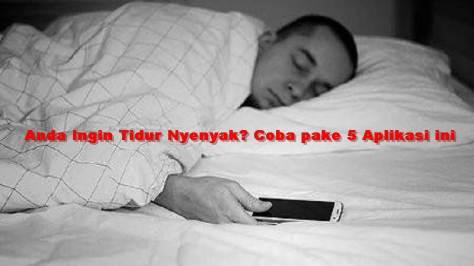 Anda Ingin Tidur Nyenyak, Coba pake 5 Aplikasi ini